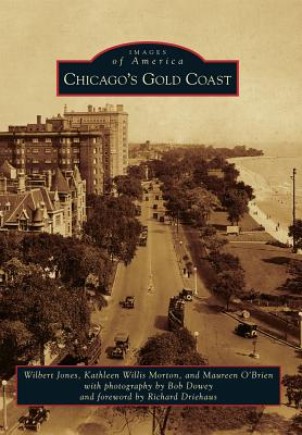 Chicago's Gold Coast By Jones, Wilbert/ Willis-morton, Kathleen/ O'Brien, Maureen/ Dowey, Bob (PHT)
